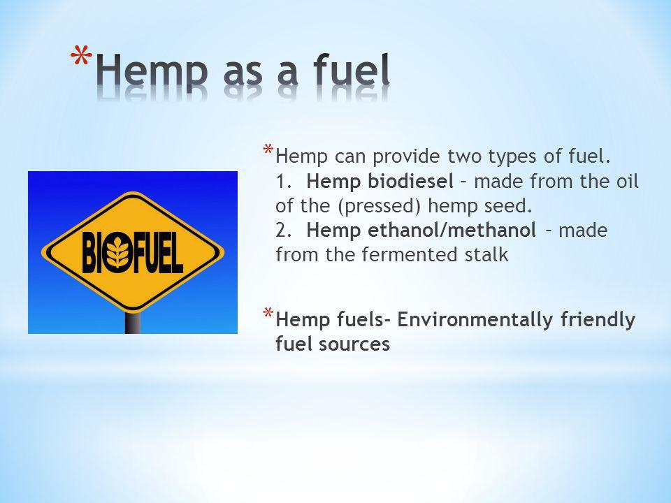 * Hemp can provide two types of fuel. 1.