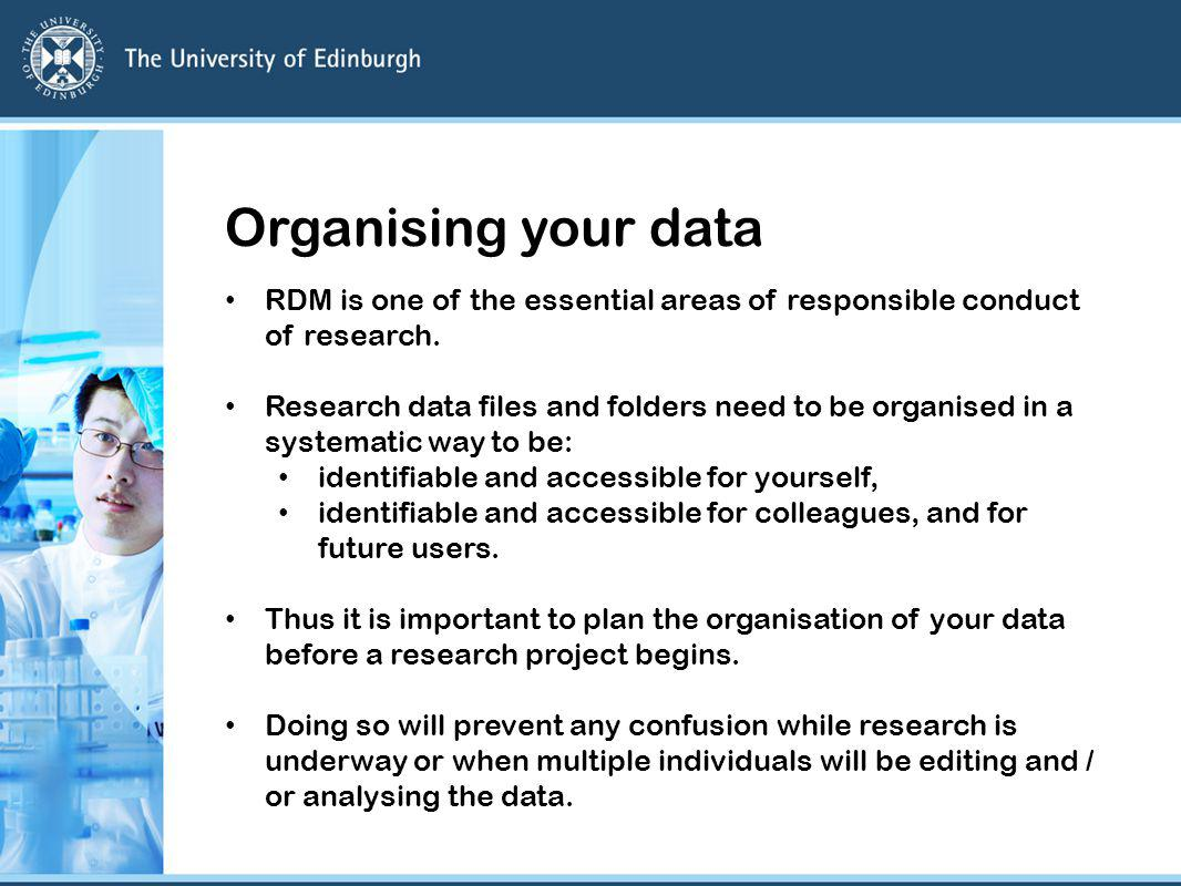 Organising your data RDM is one of the essential areas of responsible conduct of research.