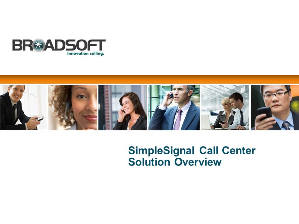 BroadWorks Call Center Solution 6 Inbound ACD calls are queued in the Service Providers data center Centralize management of calls and services Reduce cost of trunks by queuing calls in carriers network Virtual Queues can span multiple sites Deliver calls to agents when they are available Agents can be located anywhere Agents can control what device they use Calls Home Agent / Remote Office Branch Office Service Provider Single ACD Group Large Call Center AUTO ATTENDANT Messaging ACD Reporting Multiple ACD Groups Calls Home Agent / Remote Office Branch Office Service Provider Single ACD Group Large Call Center AUTO ATTENDANT Messaging ACD Reporting Multiple ACD Groups