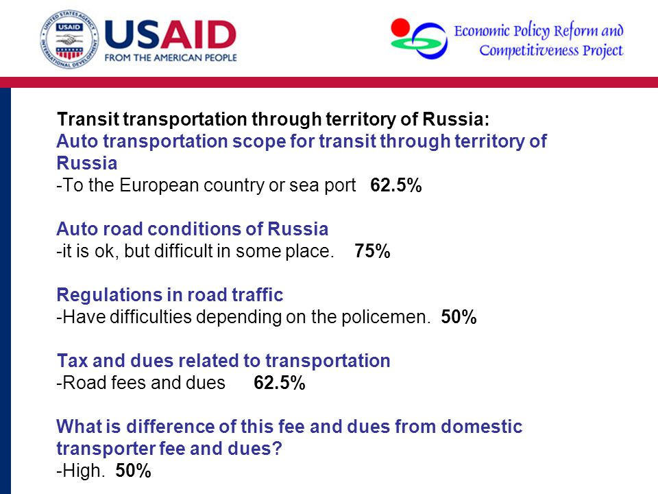 Transit transportation through territory of Russia: Auto transportation scope for transit through territory of Russia -To the European country or sea port 62.5% Auto road conditions of Russia -it is ok, but difficult in some place.
