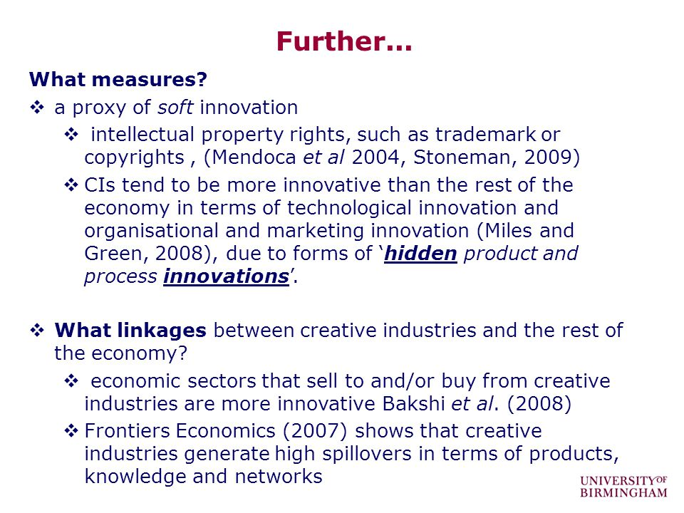 Further... What measures? a proxy of soft innovation intellectual property rights, such as trademark or copyrights, (Mendoca et al 2004, Stoneman, 200