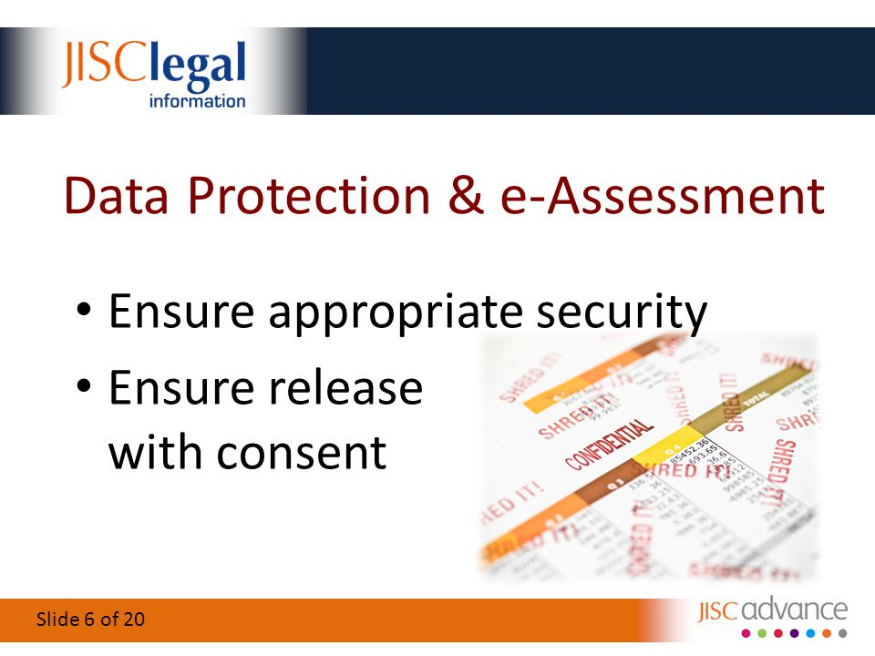 Slide 6 of 20 Data Protection & e-Assessment Ensure appropriate security Ensure release with consent