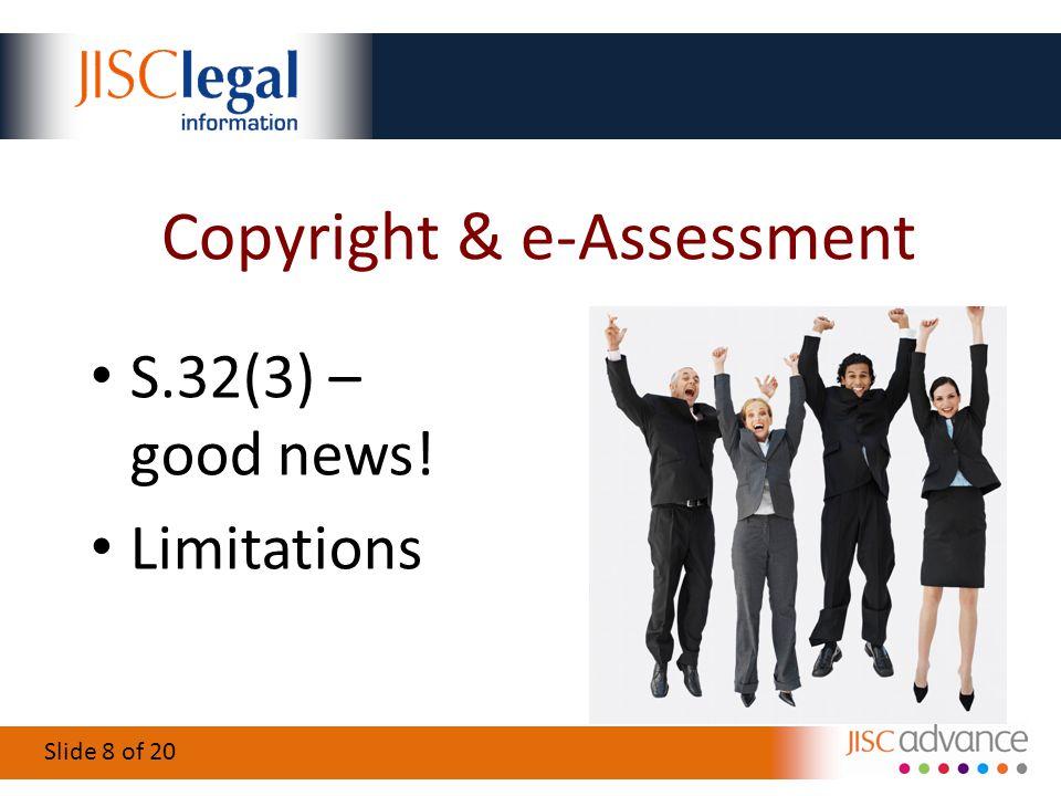 Slide 8 of 20 Copyright & e-Assessment S.32(3) – good news! Limitations