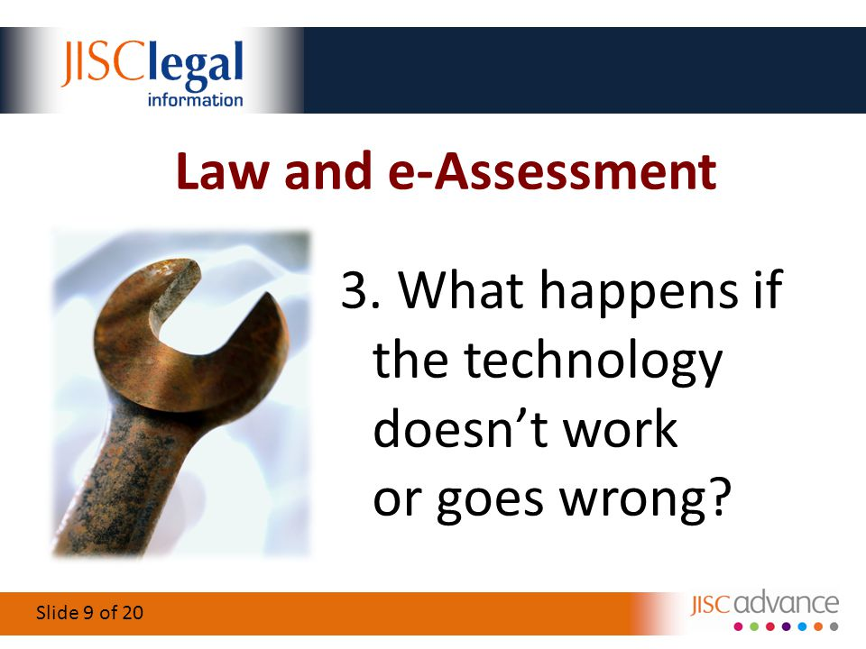 Slide 9 of 20 Law and e-Assessment 3. What happens if the technology doesnt work or goes wrong