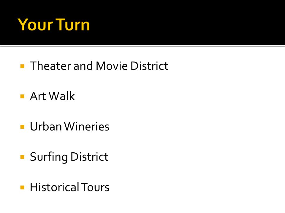 Theater and Movie District Art Walk Urban Wineries Surfing District Historical Tours