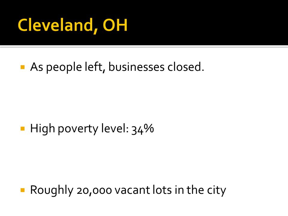 As people left, businesses closed. High poverty level: 34% Roughly 20,000 vacant lots in the city