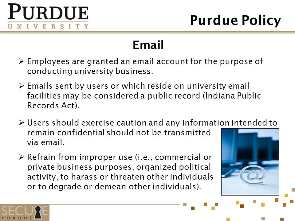 Email Employees are granted an email account for the purpose of conducting university business. Emails sent by users or which reside on university ema