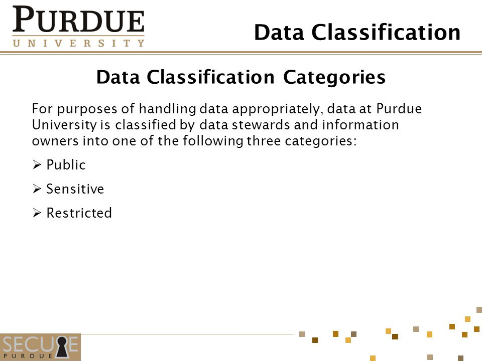 Data Classification Categories For purposes of handling data appropriately, data at Purdue University is classified by data stewards and information o