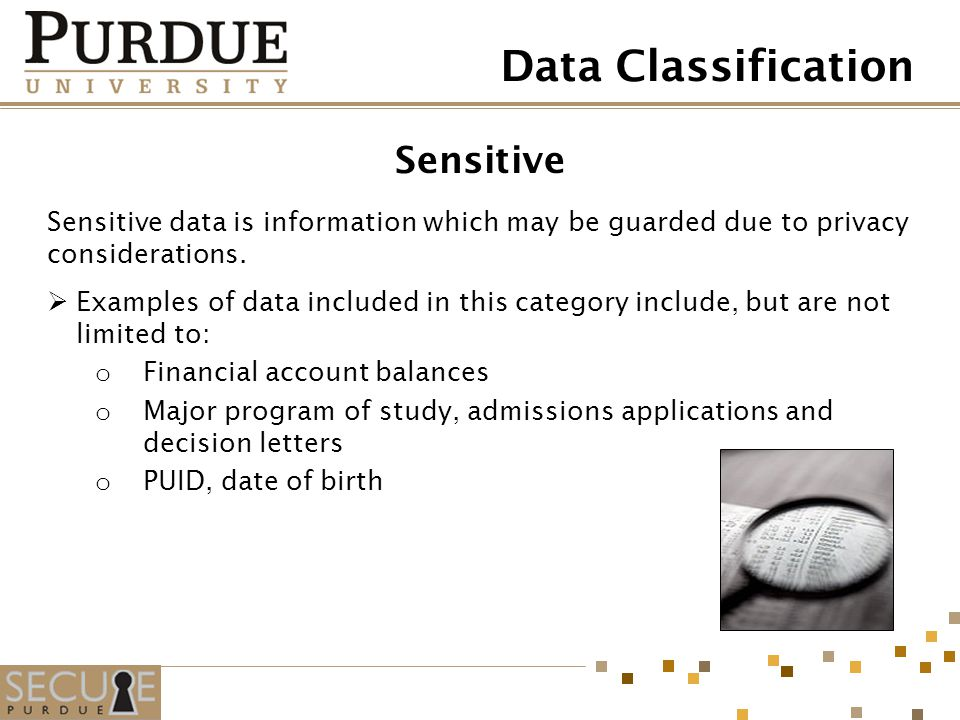 Sensitive Sensitive data is information which may be guarded due to privacy considerations. Examples of data included in this category include, but ar