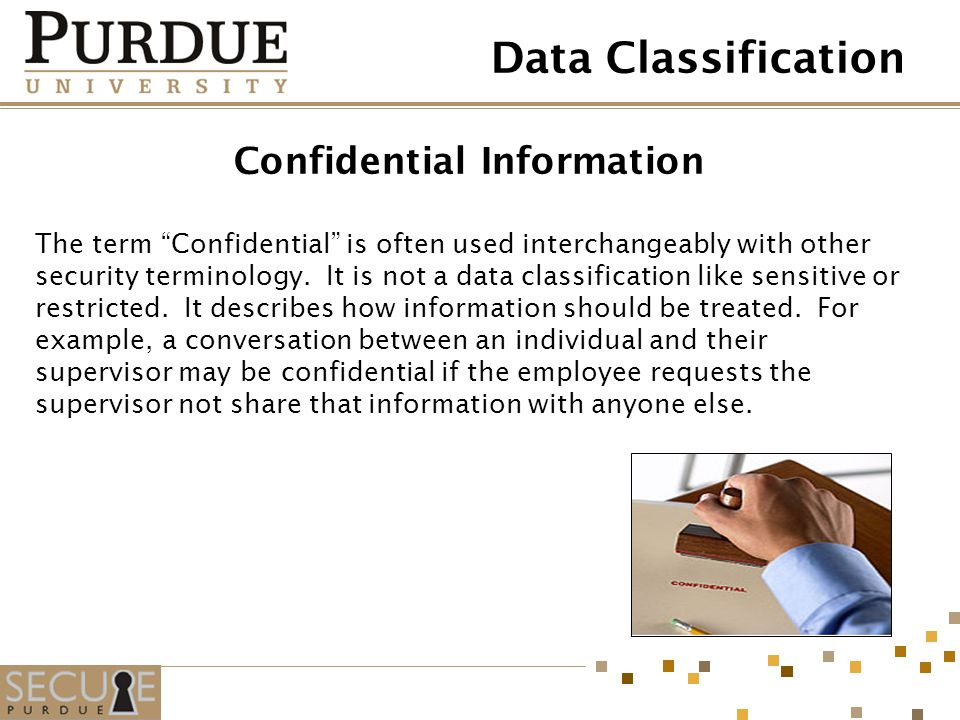 Confidential Information The term Confidential is often used interchangeably with other security terminology. It is not a data classification like sen
