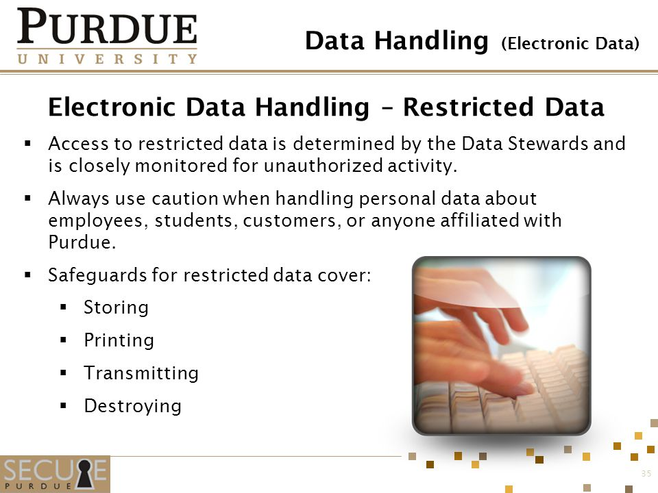 Electronic Data Handling – Restricted Data Access to restricted data is determined by the Data Stewards and is closely monitored for unauthorized acti