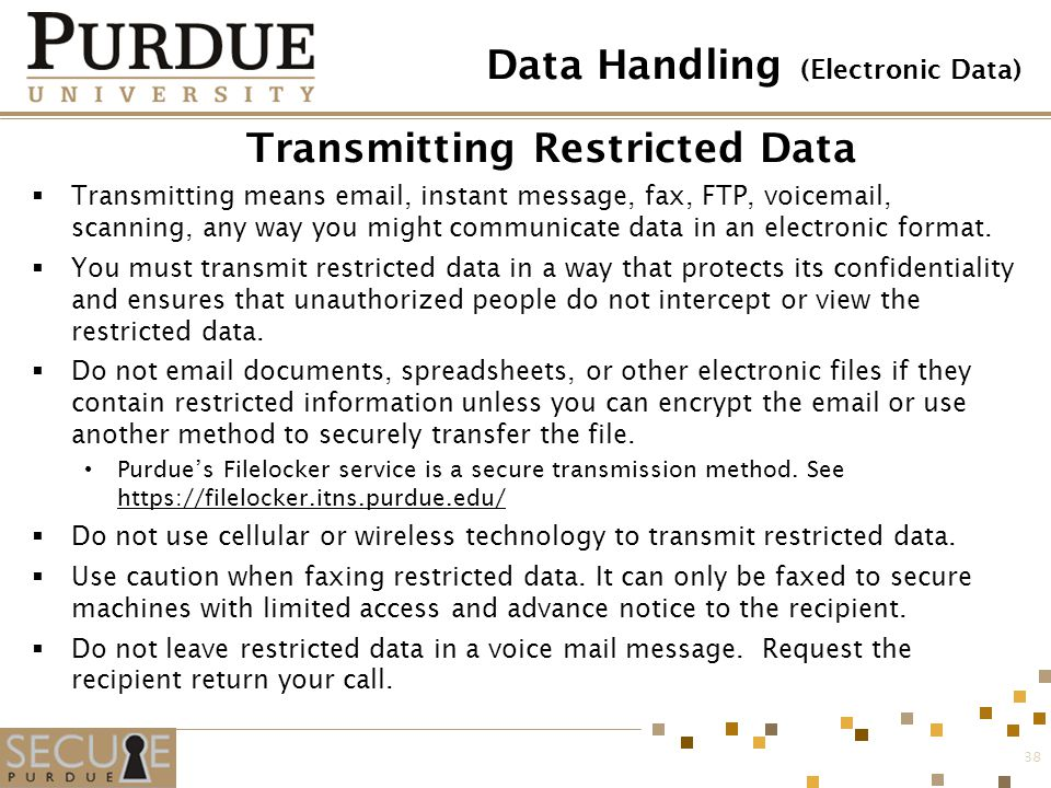 Transmitting Restricted Data Transmitting means email, instant message, fax, FTP, voicemail, scanning, any way you might communicate data in an electr
