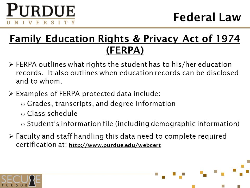 Family Education Rights & Privacy Act of 1974 (FERPA) FERPA outlines what rights the student has to his/her education records. It also outlines when e