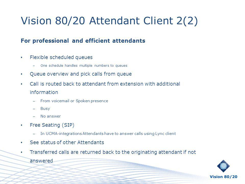 Vision 80/20 Attendant Client 2(2) For professional and efficient attendants Flexible scheduled queues – One schedule handles multiple numbers to queu