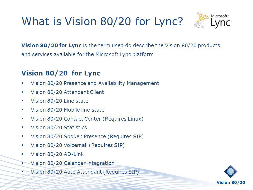 What is Vision 80/20 for Lync? Vision 80/20 for Lync is the term used do describe the Vision 80/20 products and services available for the Microsoft L