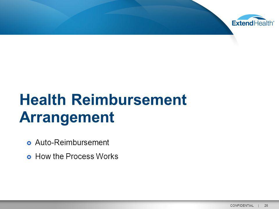 26CONFIDENTIAL | Auto-Reimbursement How the Process Works Health Reimbursement Arrangement