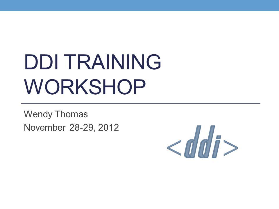 DDI TRAINING WORKSHOP Wendy Thomas November 28-29, 2012