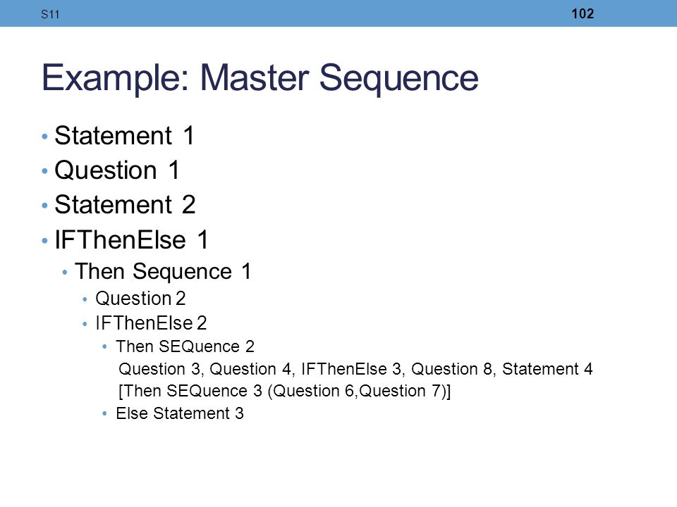 Example: Master Sequence Statement 1 Question 1 Statement 2 IFThenElse 1 Then Sequence 1 Question 2 IFThenElse 2 Then SEQuence 2 Question 3, Question