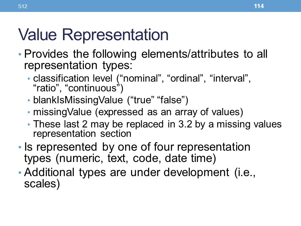 Value Representation Provides the following elements/attributes to all representation types: classification level (nominal, ordinal, interval, ratio,