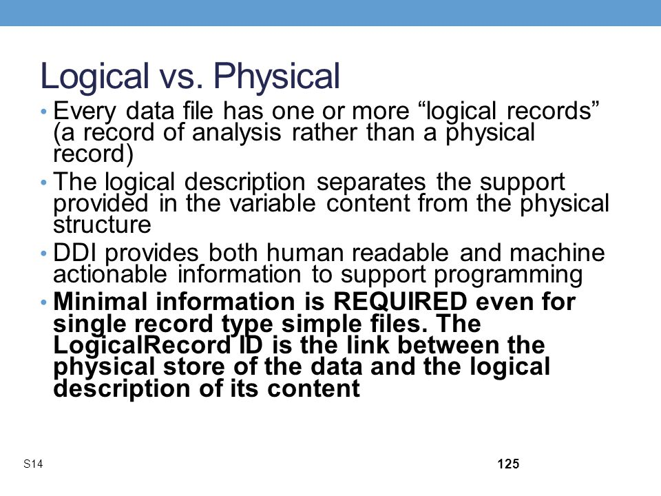 Logical vs. Physical Every data file has one or more logical records (a record of analysis rather than a physical record) The logical description sepa