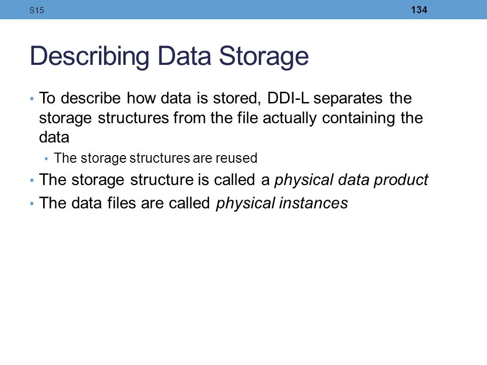 Describing Data Storage To describe how data is stored, DDI-L separates the storage structures from the file actually containing the data The storage