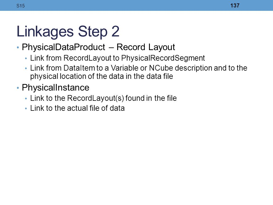 Linkages Step 2 PhysicalDataProduct – Record Layout Link from RecordLayout to PhysicalRecordSegment Link from DataItem to a Variable or NCube descript