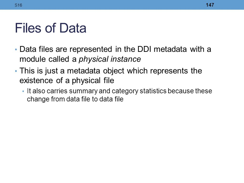 Files of Data Data files are represented in the DDI metadata with a module called a physical instance This is just a metadata object which represents