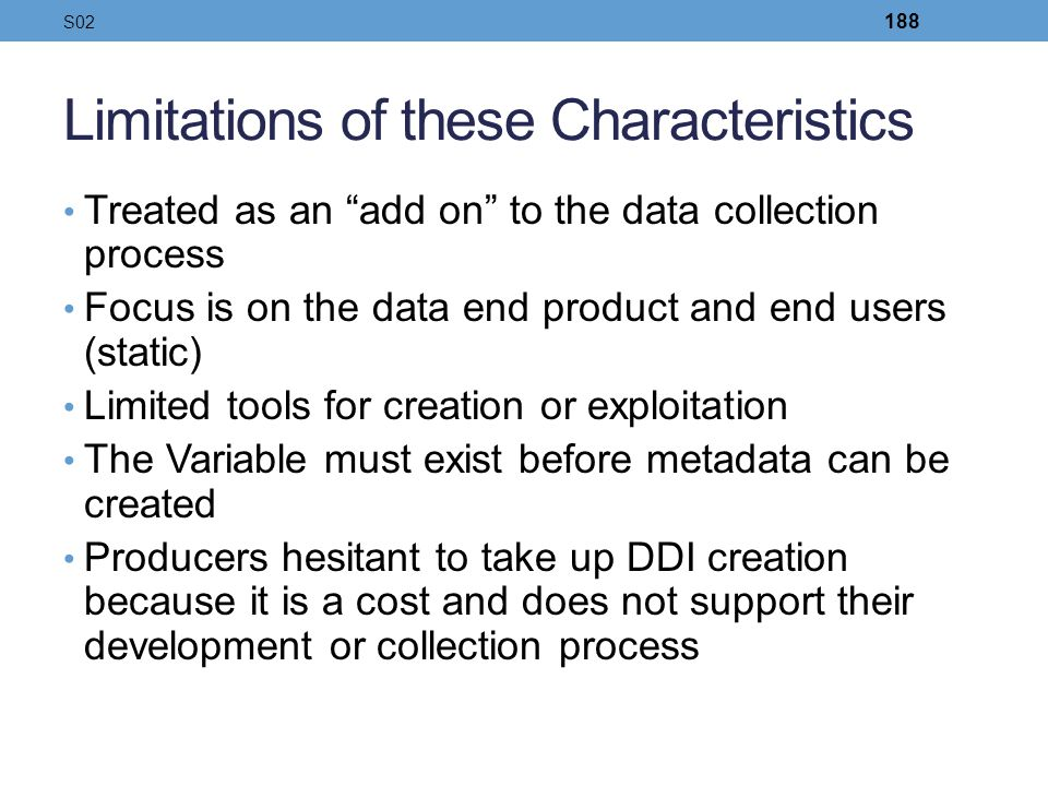 Limitations of these Characteristics Treated as an add on to the data collection process Focus is on the data end product and end users (static) Limit