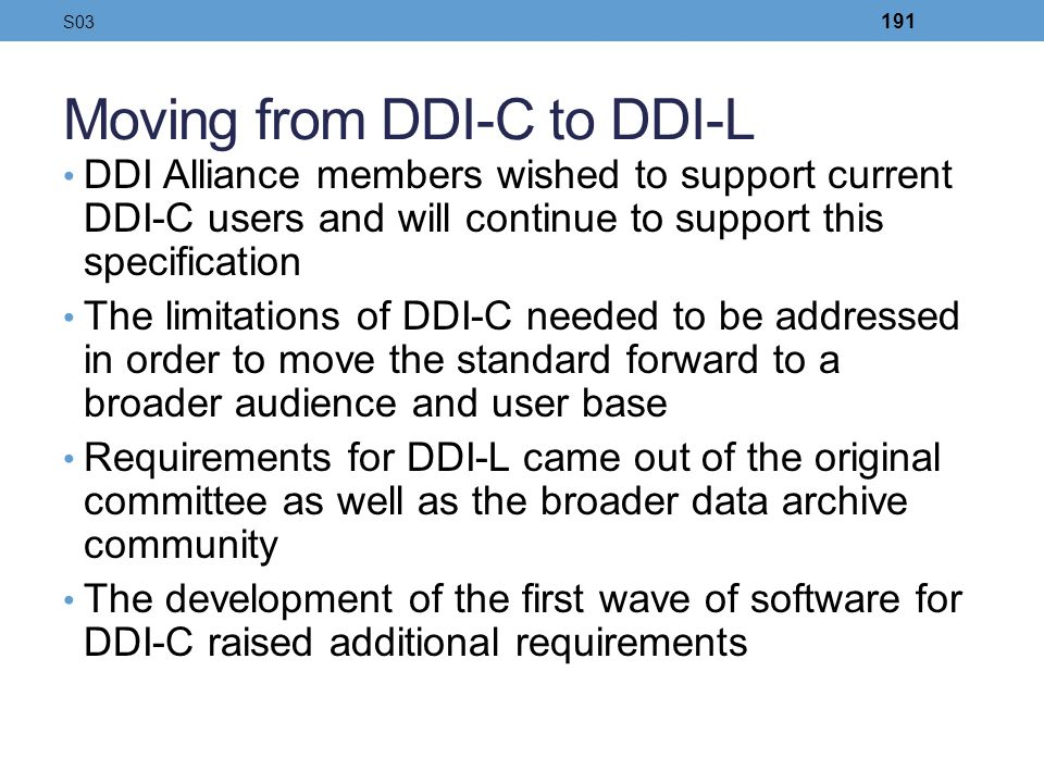 Moving from DDI-C to DDI-L DDI Alliance members wished to support current DDI-C users and will continue to support this specification The limitations
