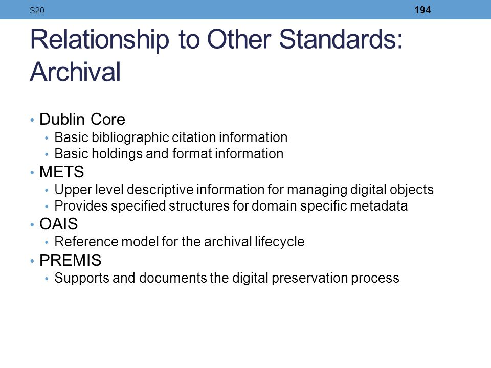 Relationship to Other Standards: Archival Dublin Core Basic bibliographic citation information Basic holdings and format information METS Upper level
