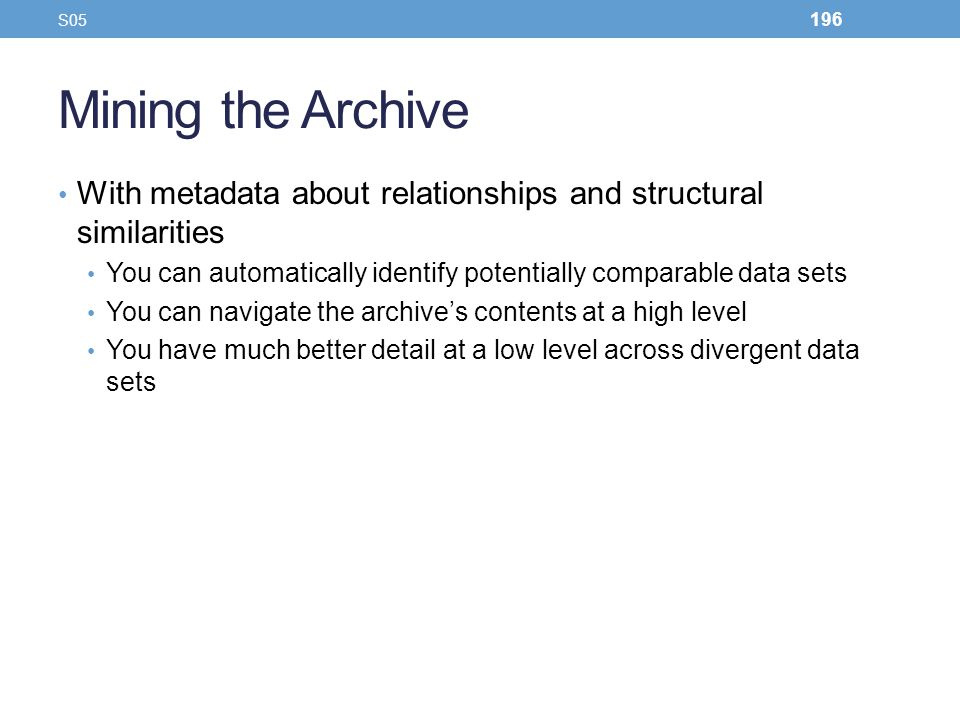Mining the Archive With metadata about relationships and structural similarities You can automatically identify potentially comparable data sets You c