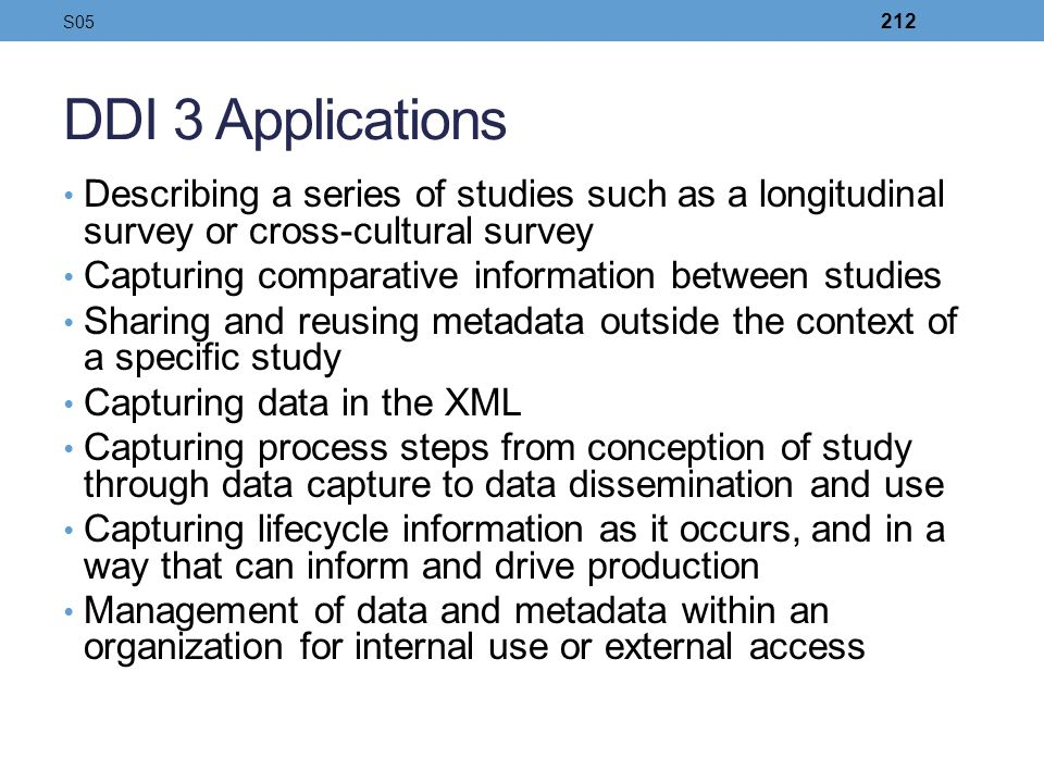 DDI 3 Applications Describing a series of studies such as a longitudinal survey or cross-cultural survey Capturing comparative information between stu