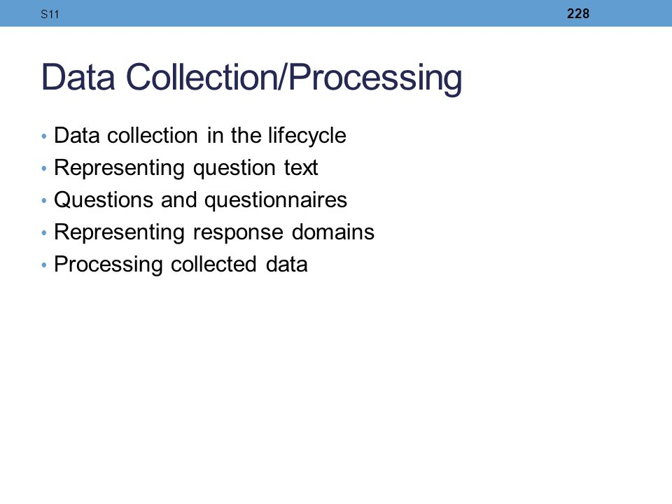 Data Collection/Processing Data collection in the lifecycle Representing question text Questions and questionnaires Representing response domains Proc
