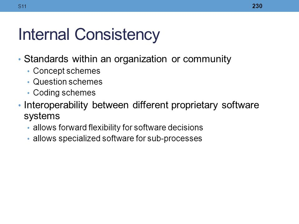 Internal Consistency Standards within an organization or community Concept schemes Question schemes Coding schemes Interoperability between different