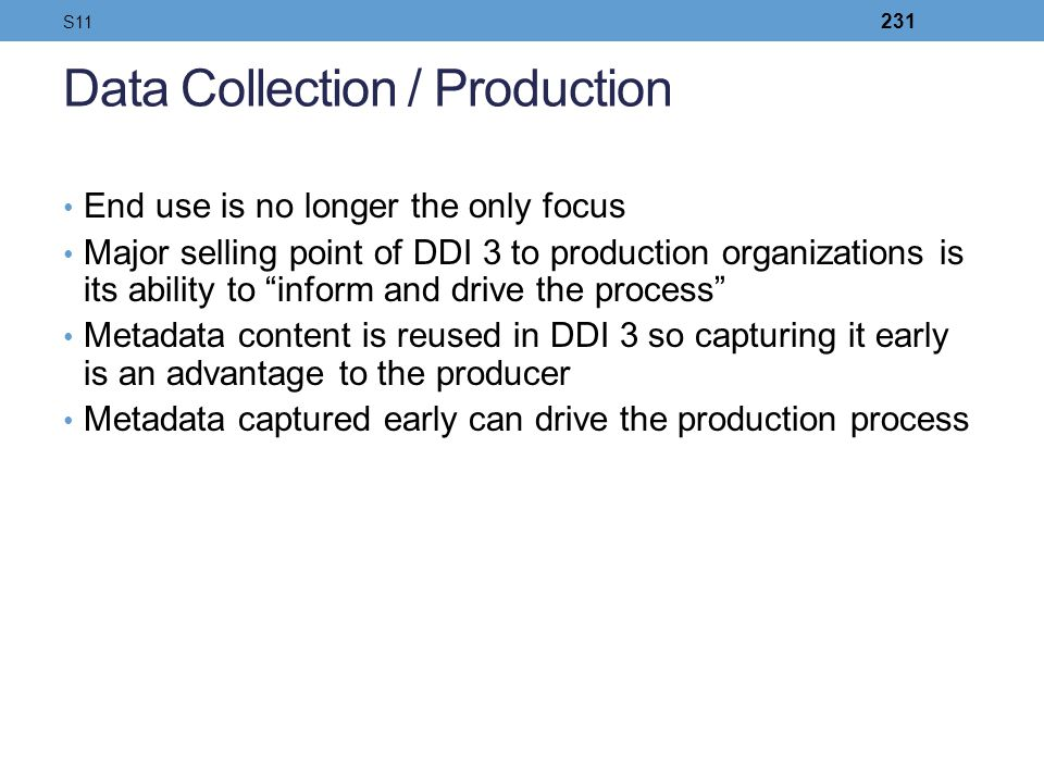 Data Collection / Production End use is no longer the only focus Major selling point of DDI 3 to production organizations is its ability to inform and
