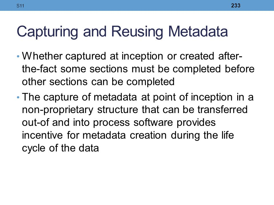 Capturing and Reusing Metadata Whether captured at inception or created after- the-fact some sections must be completed before other sections can be c