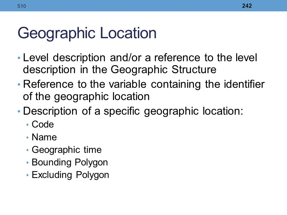 Geographic Location Level description and/or a reference to the level description in the Geographic Structure Reference to the variable containing the