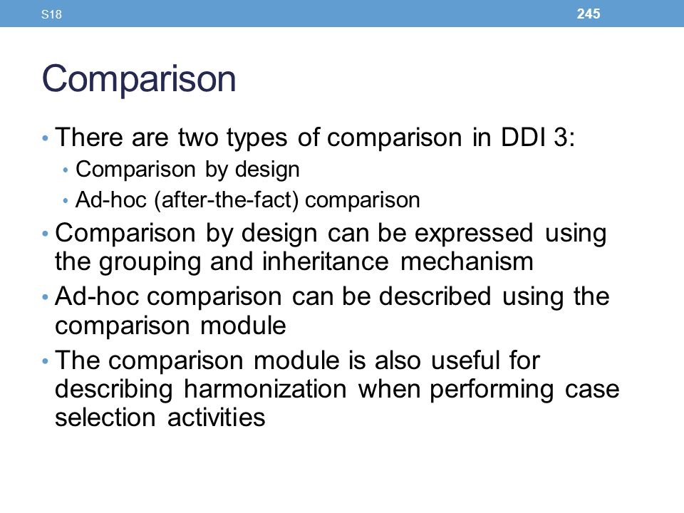 Comparison There are two types of comparison in DDI 3: Comparison by design Ad-hoc (after-the-fact) comparison Comparison by design can be expressed u