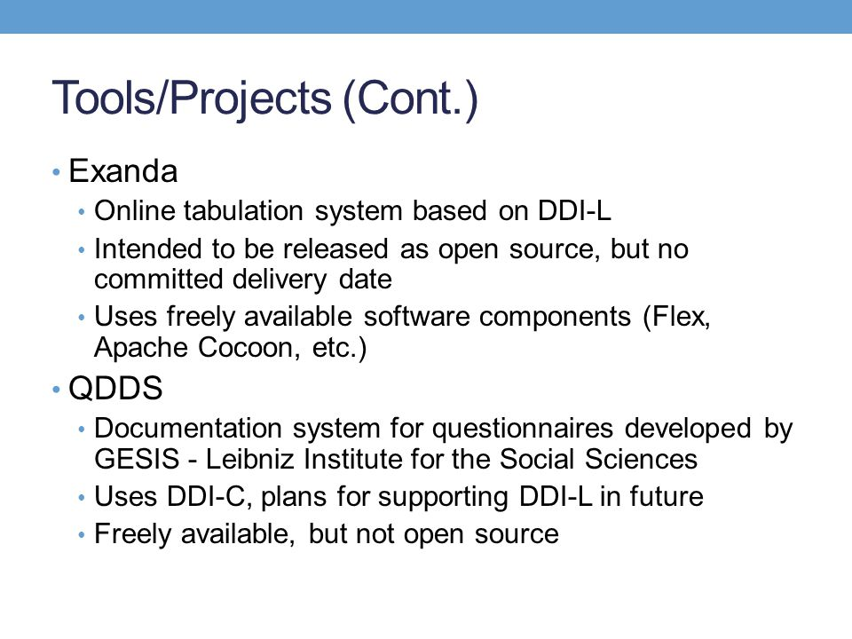Tools/Projects (Cont.) Exanda Online tabulation system based on DDI-L Intended to be released as open source, but no committed delivery date Uses free