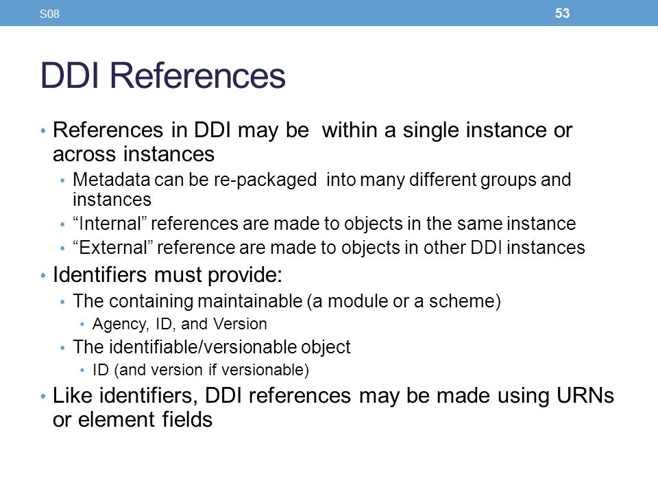 DDI References References in DDI may be within a single instance or across instances Metadata can be re-packaged into many different groups and instan