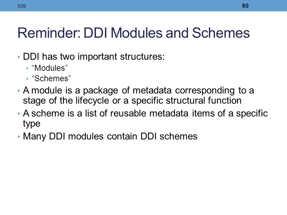 Reminder: DDI Modules and Schemes DDI has two important structures: Modules Schemes A module is a package of metadata corresponding to a stage of the