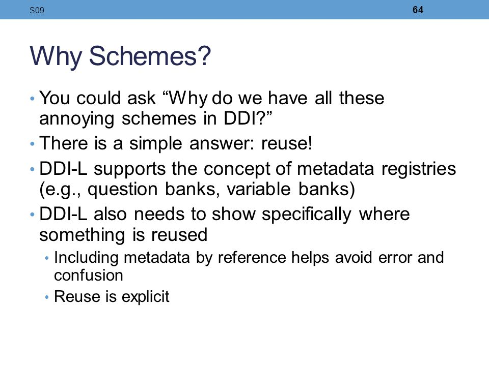 Why Schemes? You could ask Why do we have all these annoying schemes in DDI? There is a simple answer: reuse! DDI-L supports the concept of metadata r