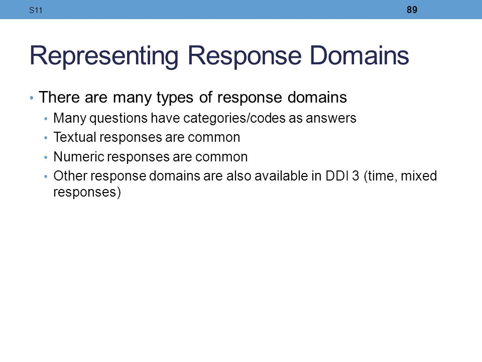 Representing Response Domains There are many types of response domains Many questions have categories/codes as answers Textual responses are common Nu