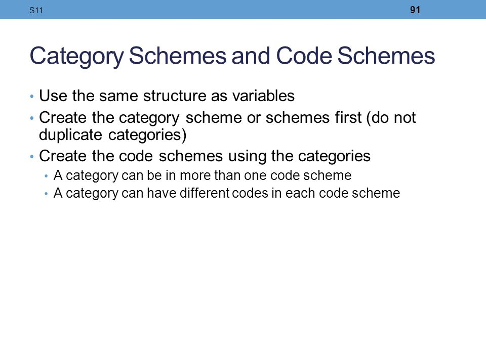 Category Schemes and Code Schemes Use the same structure as variables Create the category scheme or schemes first (do not duplicate categories) Create