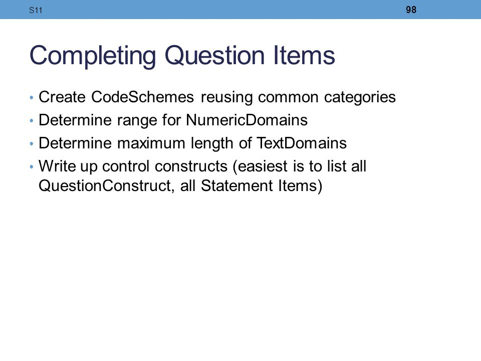 Completing Question Items Create CodeSchemes reusing common categories Determine range for NumericDomains Determine maximum length of TextDomains Writ