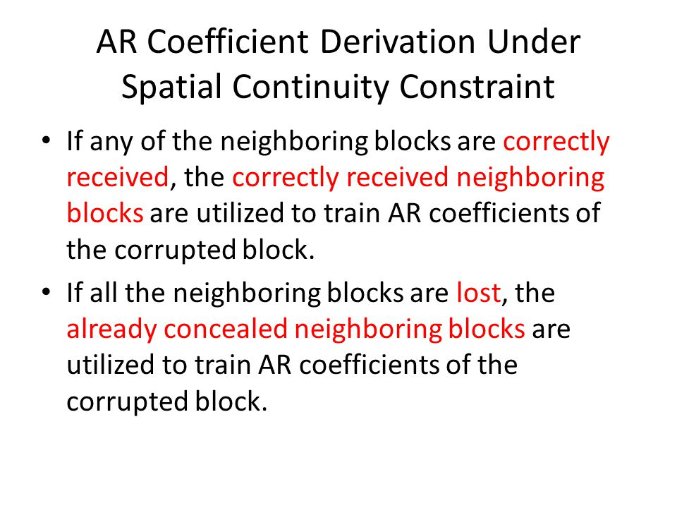 AR Coefficient Derivation Under Spatial Continuity Constraint If any of the neighboring blocks are correctly received, the correctly received neighboring blocks are utilized to train AR coefficients of the corrupted block.