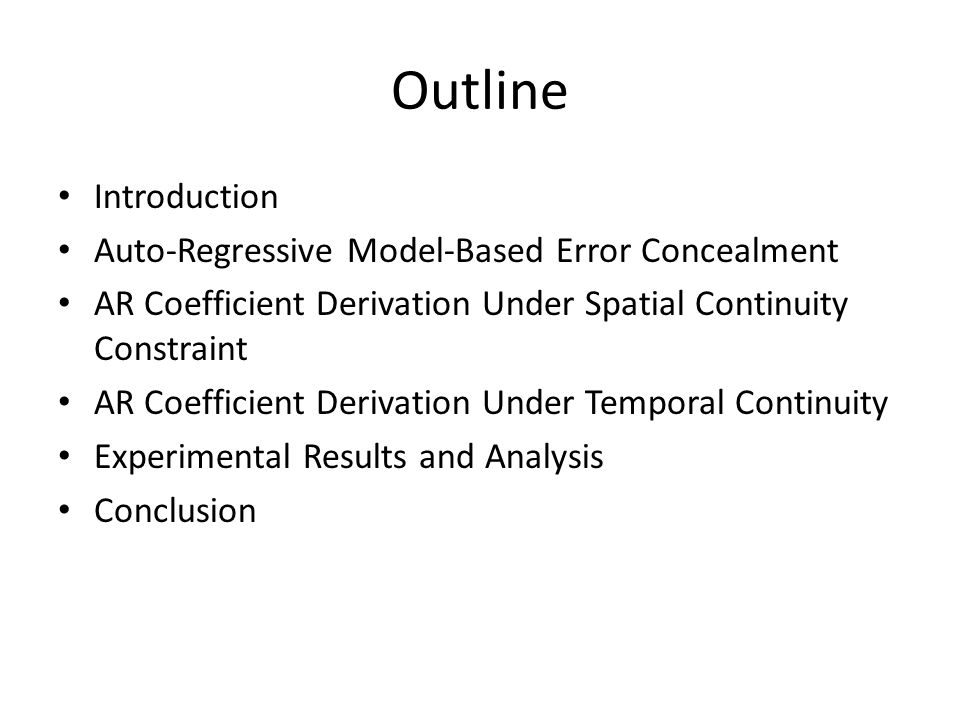 Outline Introduction Auto-Regressive Model-Based Error Concealment AR Coefficient Derivation Under Spatial Continuity Constraint AR Coefficient Deriva