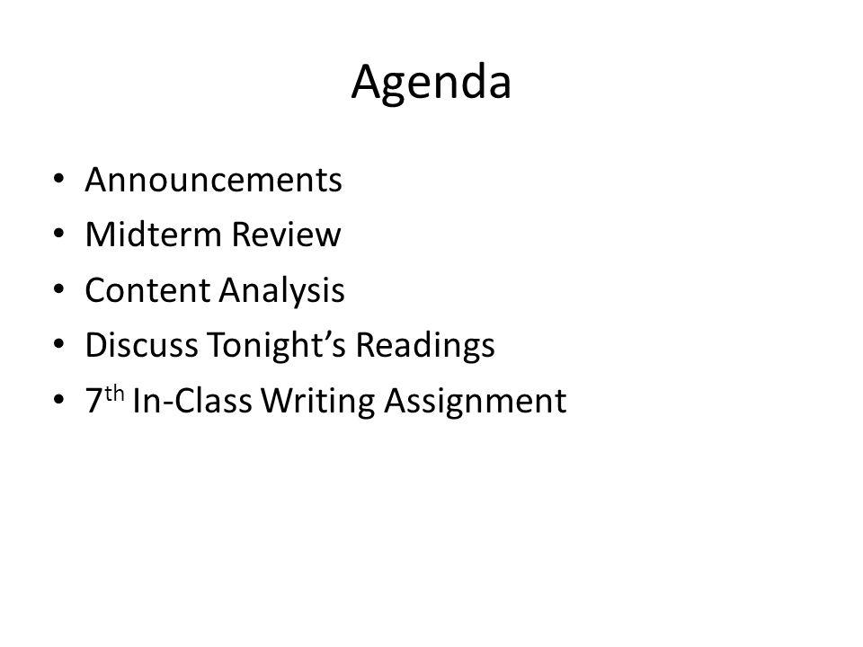 Agenda Announcements Midterm Review Content Analysis Discuss Tonights Readings 7 th In-Class Writing Assignment