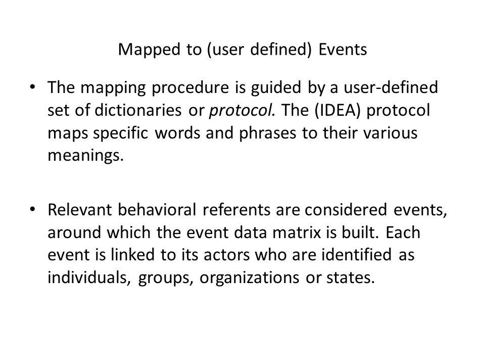Mapped to (user defined) Events The mapping procedure is guided by a user-defined set of dictionaries or protocol.