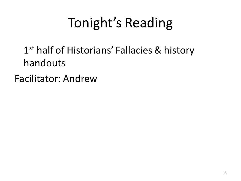 Tonights Reading 1 st half of Historians Fallacies & history handouts Facilitator: Andrew 5